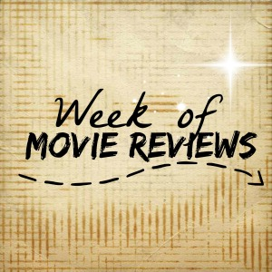 week of movie reviews 1